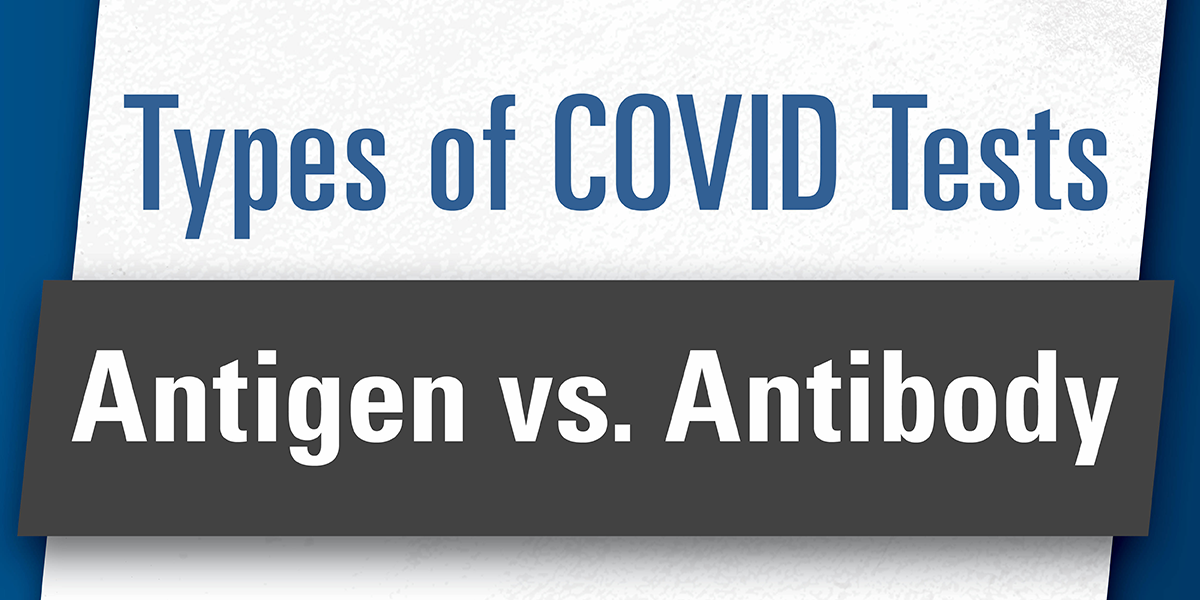 COVID-19 Antigen Test vs. Antibody Test - What's the Difference?